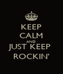 KEEP CALM AND JUST KEEP  ROCKIN' - Personalised Poster A4 size