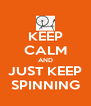 KEEP CALM AND JUST KEEP SPINNING - Personalised Poster A4 size