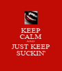 KEEP CALM AND JUST KEEP SUCKIN' - Personalised Poster A4 size