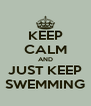 KEEP CALM AND JUST KEEP SWEMMING - Personalised Poster A4 size