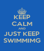 KEEP CALM AND JUST KEEP SWIMMIMG - Personalised Poster A4 size
