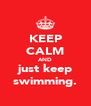 KEEP CALM AND just keep swimming. - Personalised Poster A4 size