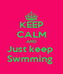KEEP CALM AND Just keep  Swmming  - Personalised Poster A4 size