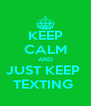 KEEP CALM AND JUST KEEP  TEXTING  - Personalised Poster A4 size