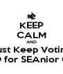 KEEP CALM AND Just Keep Voting MICHELLE GAO for SEAnior Class President - Personalised Poster A4 size