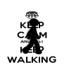 KEEP CALM AND JUST KEEP WALKING - Personalised Poster A4 size