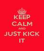 KEEP CALM AND JUST KICK IT - Personalised Poster A4 size
