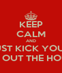 KEEP CALM AND JUST KICK YOUR  KID OUT THE HOUSE - Personalised Poster A4 size
