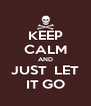 KEEP CALM AND JUST  LET IT GO - Personalised Poster A4 size
