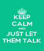 KEEP CALM AND JUST LET THEM TALK - Personalised Poster A4 size
