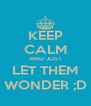 KEEP CALM AND JUST LET THEM WONDER ;D - Personalised Poster A4 size