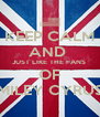 KEEP CALM AND  JUST LIKE THE FANS  OF MILEY CYRUS - Personalised Poster A4 size
