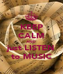 KEEP CALM AND just LISTEN to MUSIC - Personalised Poster A4 size