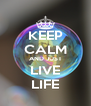 KEEP CALM AND JUST LIVE LIFE - Personalised Poster A4 size