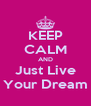 KEEP CALM AND Just Live Your Dream - Personalised Poster A4 size