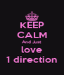 KEEP CALM And Just love 1 direction - Personalised Poster A4 size