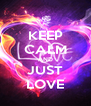 KEEP CALM AND JUST LOVE - Personalised Poster A4 size
