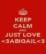 KEEP CALM AND JUST LOVE <3ABIGAIL<3 - Personalised Poster A4 size