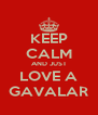 KEEP CALM AND JUST LOVE A GAVALAR - Personalised Poster A4 size