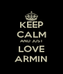 KEEP CALM AND JUST LOVE ARMIN - Personalised Poster A4 size