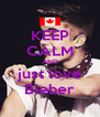 KEEP CALM AND just love Bieber - Personalised Poster A4 size