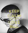 KEEP CALM AND JUST LOVE BILL - Personalised Poster A4 size