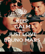 KEEP CALM AND JUST LOVE BRUNO MARS - Personalised Poster A4 size