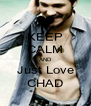 KEEP CALM AND Just Love CHAD - Personalised Poster A4 size