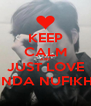 KEEP CALM AND JUST LOVE DINDA NUFIKHA - Personalised Poster A4 size