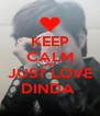 KEEP CALM AND JUST LOVE DINDA  - Personalised Poster A4 size