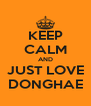 KEEP CALM AND JUST LOVE DONGHAE - Personalised Poster A4 size