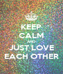 KEEP CALM AND JUST LOVE EACH OTHER - Personalised Poster A4 size