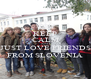 KEEP CALM AND JUST LOVE FRIENDS FROM SLOVENIA - Personalised Poster A4 size