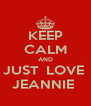 KEEP CALM AND JUST  LOVE  JEANNIE  - Personalised Poster A4 size