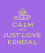 KEEP CALM AND JUST LOVE  KENDAL - Personalised Poster A4 size