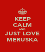 KEEP CALM AND JUST LOVE MERUSKA - Personalised Poster A4 size