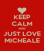 KEEP CALM AND JUST LOVE MICHEALE - Personalised Poster A4 size