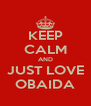 KEEP CALM AND JUST LOVE OBAIDA - Personalised Poster A4 size