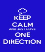 KEEP CALM AND JUST LOVE ONE DIRECTION - Personalised Poster A4 size
