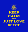 KEEP CALM AND JUST LOVE REECE - Personalised Poster A4 size