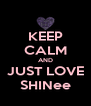 KEEP CALM AND JUST LOVE SHINee - Personalised Poster A4 size