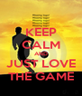 KEEP CALM AND JUST LOVE THE GAME - Personalised Poster A4 size