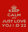 KEEP CALM AND JUST LOVE YOJ ! :D 22 - Personalised Poster A4 size