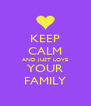 KEEP CALM AND JUST LOVE YOUR FAMILY - Personalised Poster A4 size