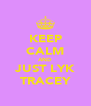 KEEP CALM AND JUST LYK TRACEY - Personalised Poster A4 size
