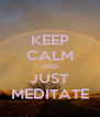 KEEP CALM AND JUST MEDITATE - Personalised Poster A4 size