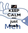 KEEP CALM AND just meh. - Personalised Poster A4 size