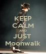KEEP CALM AND JUST  Moonwalk - Personalised Poster A4 size