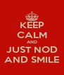 KEEP CALM AND JUST NOD AND SMILE - Personalised Poster A4 size