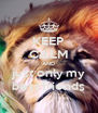 KEEP CALM AND just only my best friends - Personalised Poster A4 size